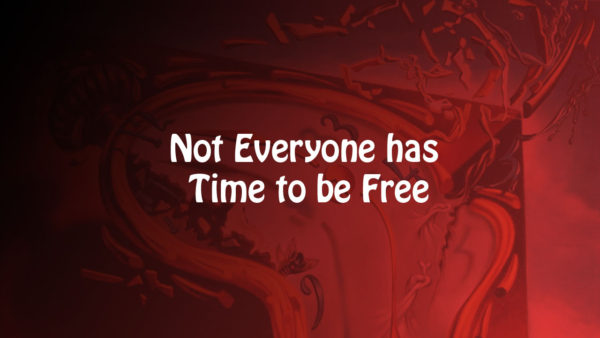 Video%3A+Not+Everyone+has+Time+to+be+Free