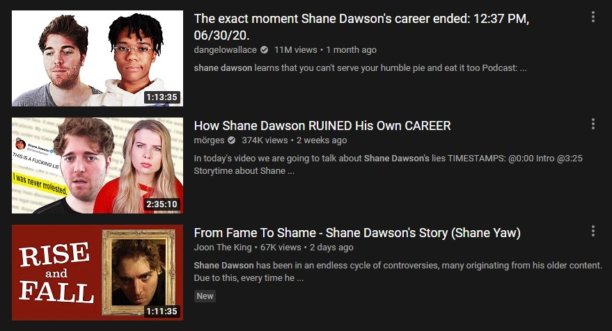 Screenshot of three the many videos about Shane Dawson on Youtube. All each are at least an hour long, talking about his behavior in the past and present.